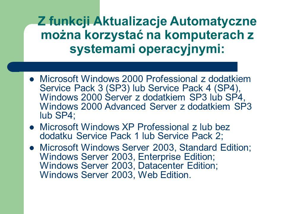 Z funkcji Aktualizacje Automatyczne można korzystać na komputerach z systemami operacyjnymi: Microsoft Windows 2000 Professional z dodatkiem Service P