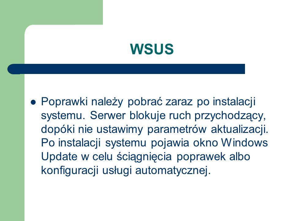WSUS Poprawki należy pobrać zaraz po instalacji systemu. Serwer blokuje ruch przychodzący, dopóki nie ustawimy parametrów aktualizacji. Po instalacji