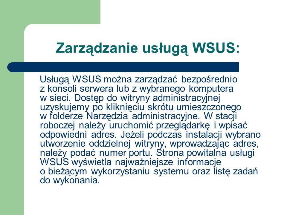 Zarządzanie usługą WSUS: Usługą WSUS można zarządzać bezpośrednio z konsoli serwera lub z wybranego komputera w sieci. Dostęp do witryny administracyj