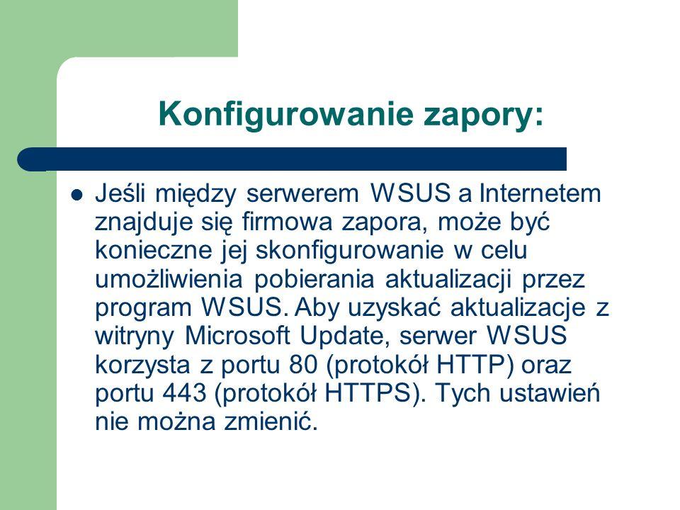 Konfigurowanie zapory: Jeśli między serwerem WSUS a Internetem znajduje się firmowa zapora, może być konieczne jej skonfigurowanie w celu umożliwienia