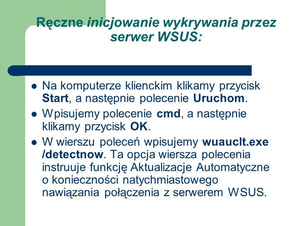 Ręczne inicjowanie wykrywania przez serwer WSUS: Na komputerze klienckim klikamy przycisk Start, a następnie polecenie Uruchom. Wpisujemy polecenie cm