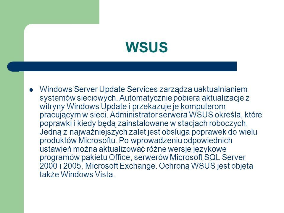 WSUS Windows Server Update Services zarządza uaktualnianiem systemów sieciowych. Automatycznie pobiera aktualizacje z witryny Windows Update i przekaz