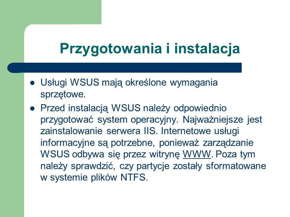 Przygotowania i instalacja Usługi WSUS mają określone wymagania sprzętowe. Przed instalacją WSUS należy odpowiednio przygotować system operacyjny. Naj