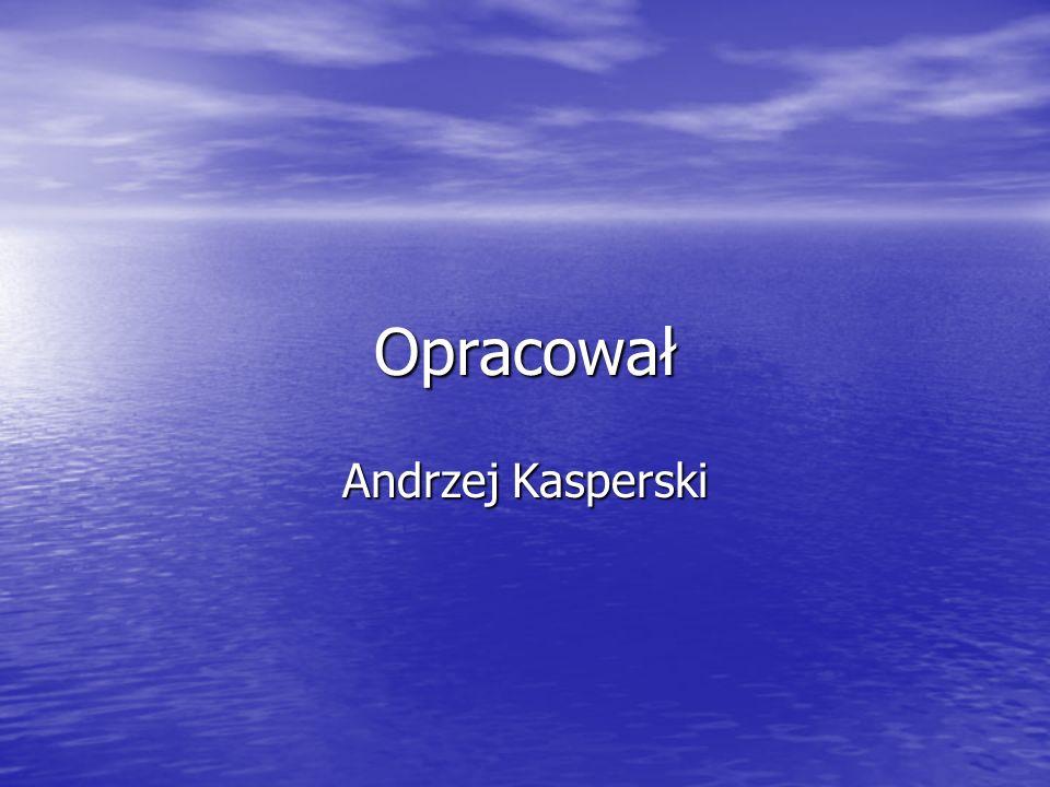 Opracował Andrzej Kasperski