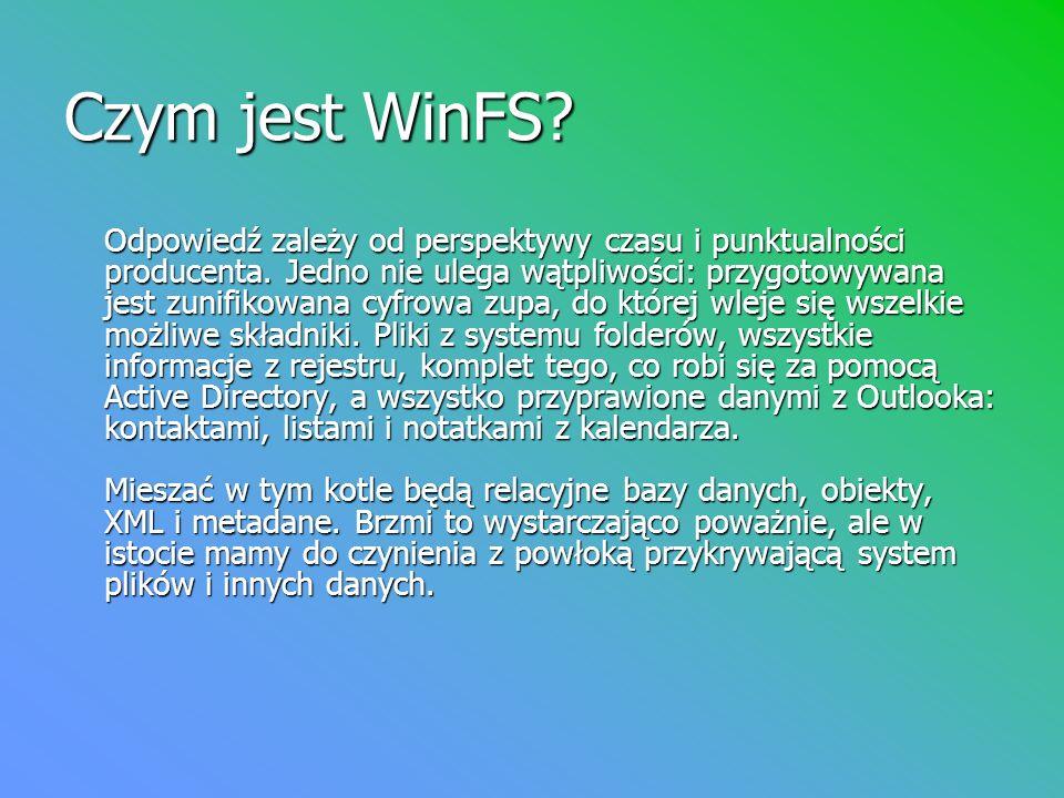 Czym jest WinFS? Odpowiedź zależy od perspektywy czasu i punktualności producenta. Jedno nie ulega wątpliwości: przygotowywana jest zunifikowana cyfro