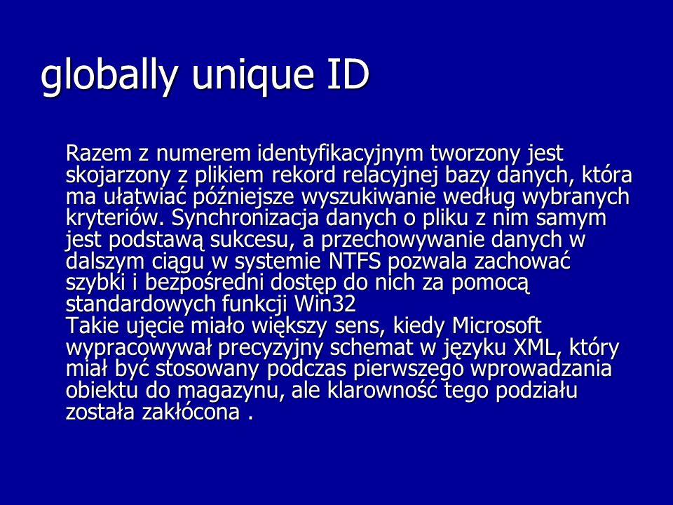 globally unique ID Razem z numerem identyfikacyjnym tworzony jest skojarzony z plikiem rekord relacyjnej bazy danych, która ma ułatwiać późniejsze wys