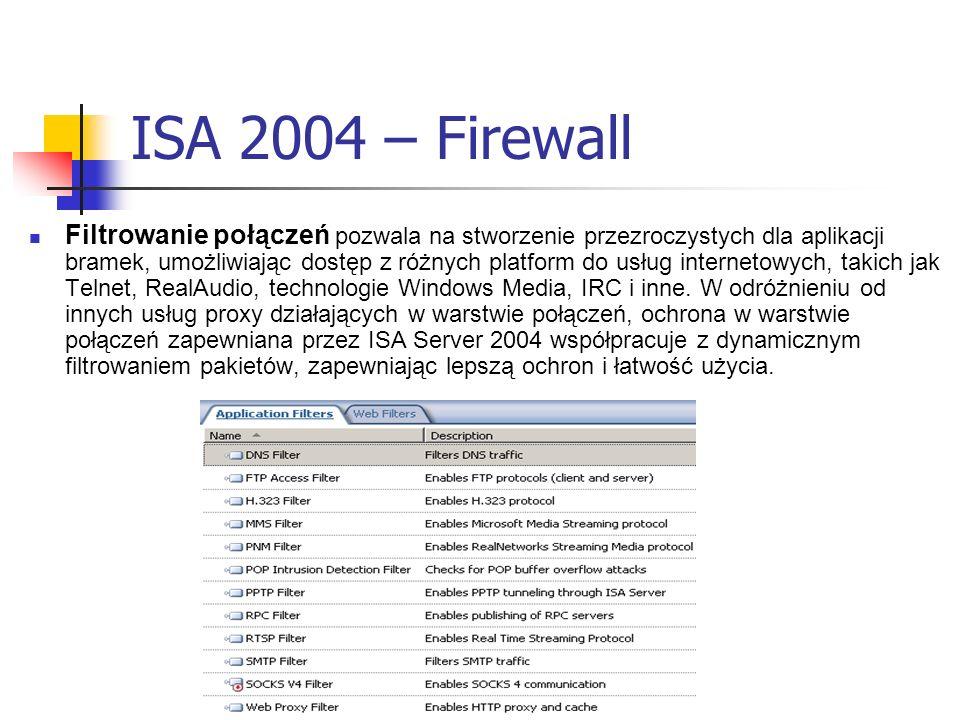 ISA 2004 – Firewall Filtrowanie połączeń pozwala na stworzenie przezroczystych dla aplikacji bramek, umożliwiając dostęp z różnych platform do usług i