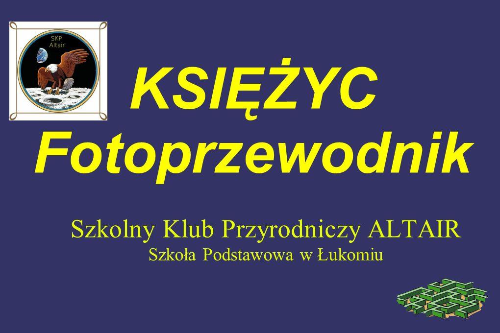 KSIĘŻYC Fotoprzewodnik Szkolny Klub Przyrodniczy ALTAIR Szkoła Podstawowa w Łukomiu