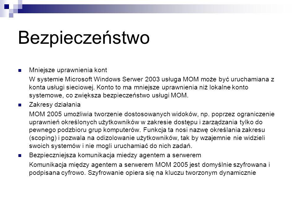 Bezpieczeństwo Mniejsze uprawnienia kont W systemie Microsoft Windows Serwer 2003 usługa MOM może być uruchamiana z konta usługi sieciowej.