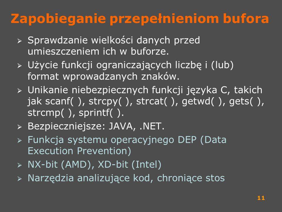 11 Zapobieganie przepełnieniom bufora Sprawdzanie wielkości danych przed umieszczeniem ich w buforze. Użycie funkcji ograniczających liczbę i (lub) fo