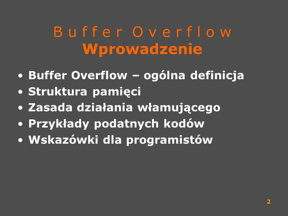 2 B u f f e r O v e r f l o w Wprowadzenie Buffer Overflow – ogólna definicja Struktura pamięci Zasada działania włamującego Przykłady podatnych kodów