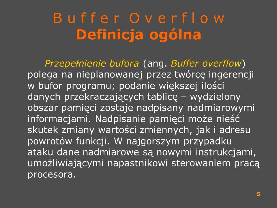 5 B u f f e r O v e r f l o w Definicja ogólna Przepełnienie bufora (ang. Buffer overflow) polega na nieplanowanej przez twórcę ingerencji w bufor pro