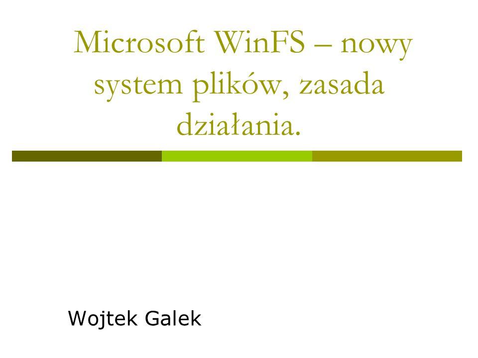 Microsoft WinFS – nowy system plików, zasada działania. Wojtek Galek