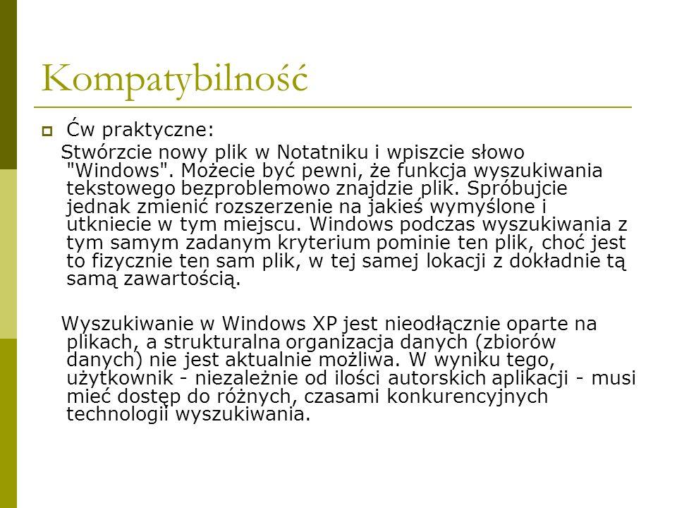 Kompatybilność Ćw praktyczne: Stwórzcie nowy plik w Notatniku i wpiszcie słowo Windows .