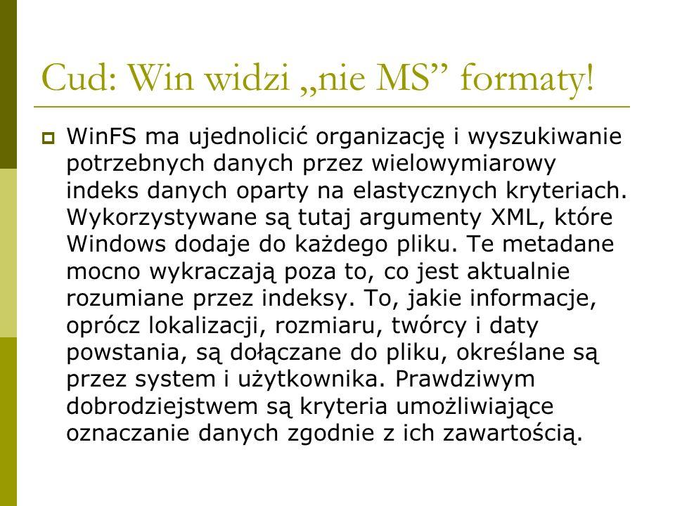 W praktyce….Nakładką WinFS Jeśli używamy Win XP na NTFS – WinFS beta1 jest dostępna.