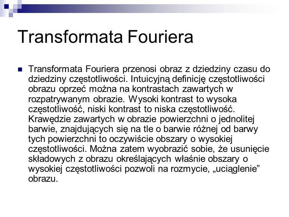 Transformata Fouriera Transformata Fouriera przenosi obraz z dziedziny czasu do dziedziny częstotliwości. Intuicyjną definicję częstotliwości obrazu o