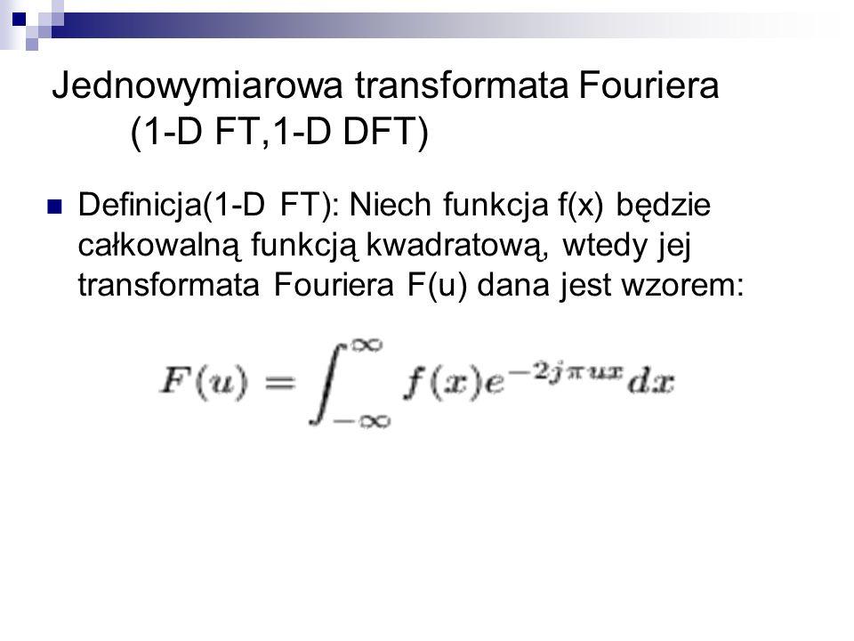 Definicja(1-D FT): Niech funkcja f(x) będzie całkowalną funkcją kwadratową, wtedy jej transformata Fouriera F(u) dana jest wzorem: Jednowymiarowa tran