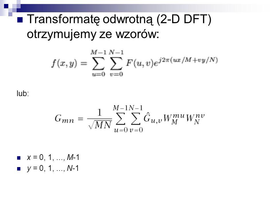 Transformatę odwrotną (2-D DFT) otrzymujemy ze wzorów: lub: x = 0, 1,..., M-1 y = 0, 1,..., N-1