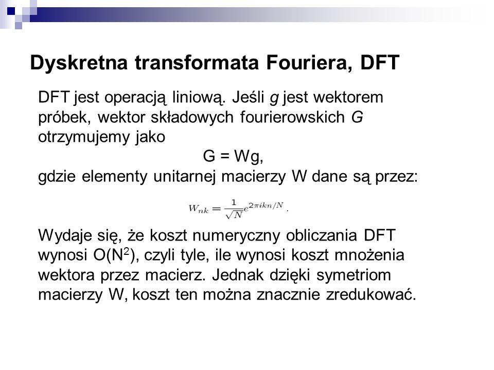 Dyskretna transformata Fouriera, DFT DFT jest operacją liniową. Jeśli g jest wektorem próbek, wektor składowych fourierowskich G otrzymujemy jako G =