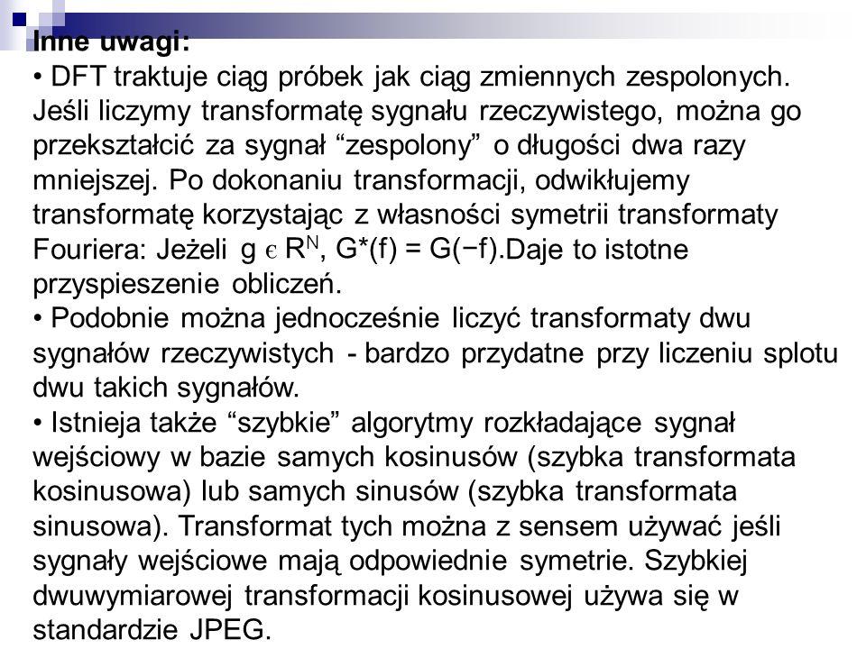 Inne uwagi: DFT traktuje ciąg próbek jak ciąg zmiennych zespolonych. Jeśli liczymy transformatę sygnału rzeczywistego, można go przekształcić za sygna