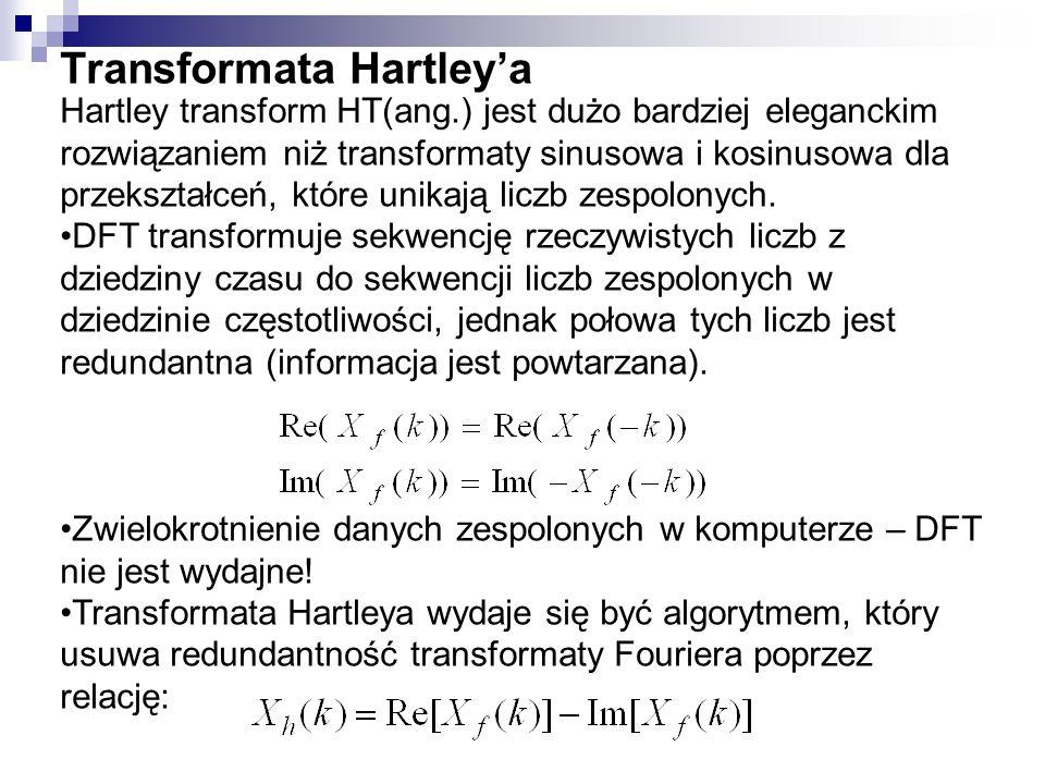 Transformata Hartleya Hartley transform HT(ang.) jest dużo bardziej eleganckim rozwiązaniem niż transformaty sinusowa i kosinusowa dla przekształceń,
