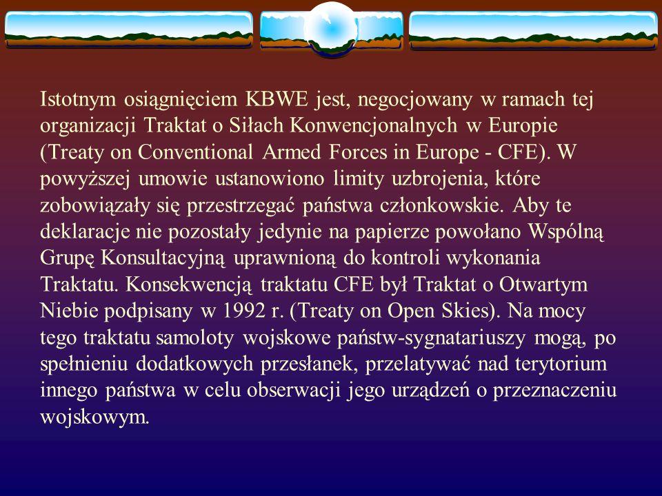 Istotnym osiągnięciem KBWE jest, negocjowany w ramach tej organizacji Traktat o Siłach Konwencjonalnych w Europie (Treaty on Conventional Armed Forces