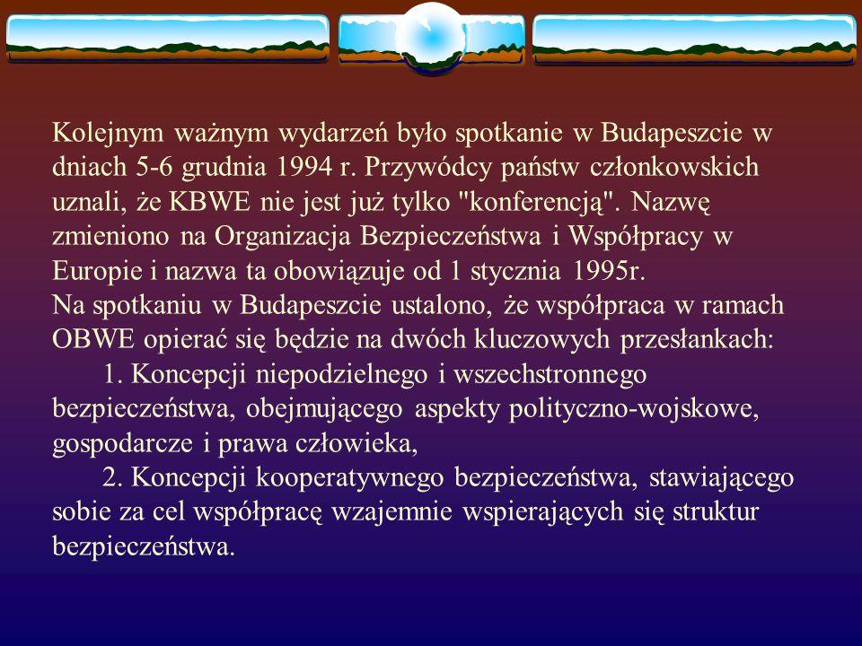 Kolejnym ważnym wydarzeń było spotkanie w Budapeszcie w dniach 5-6 grudnia 1994 r. Przywódcy państw członkowskich uznali, że KBWE nie jest już tylko