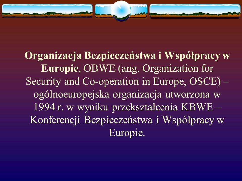 Organizacja Bezpieczeństwa i Współpracy w Europie zrzesza obecnie 55 państw, głównie europejskich ale wśród członków organizacji znajdują się również: USA, Kanada, byłe republiki radzieckie.
