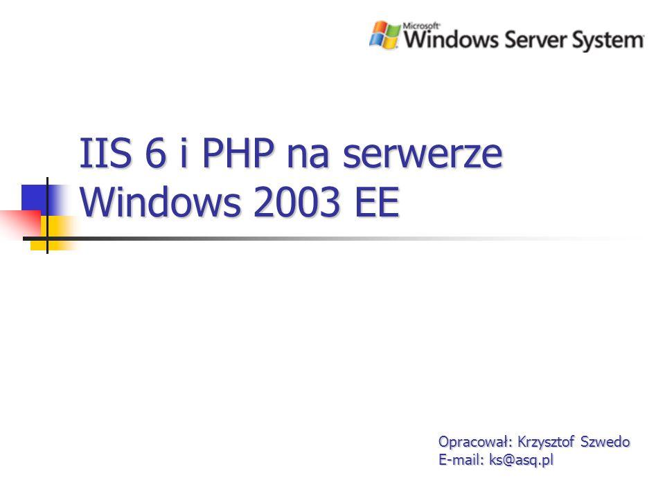 Konfiguracja IIS 6 cd.3 Opracował: Krzysztof Szwedo E-mail: ks@asq.pl Dodanie rozszerzenia serwisów dla php