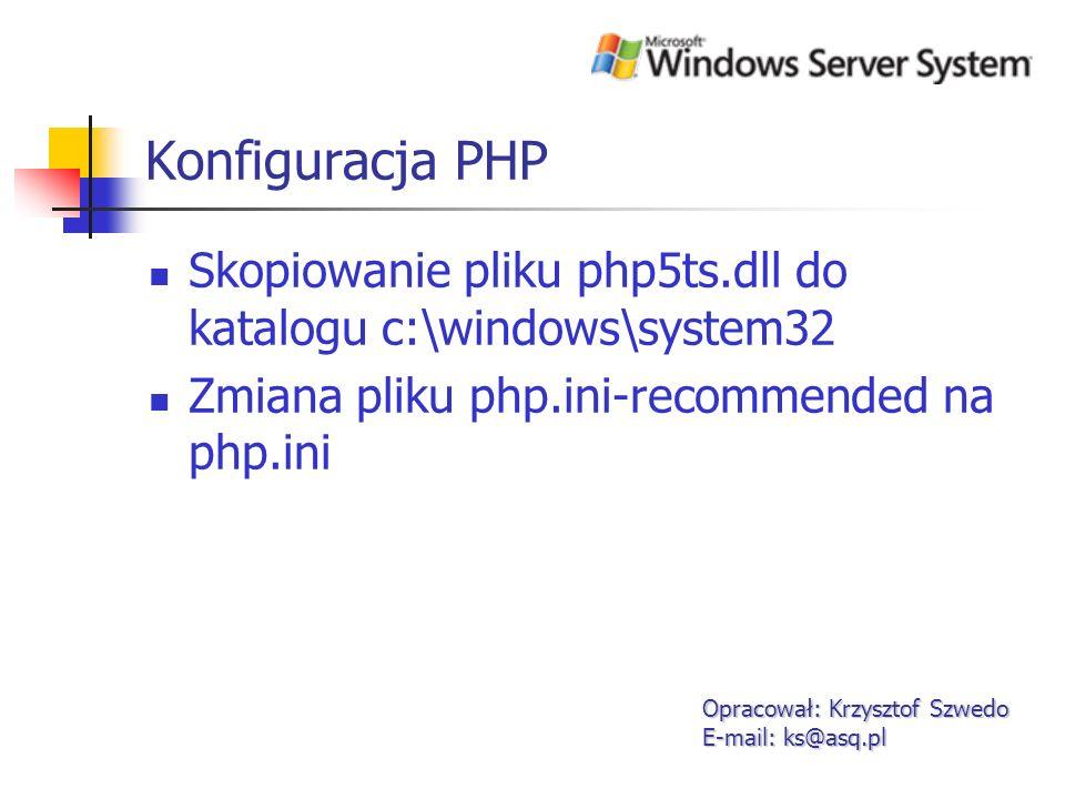 Konfiguracja IIS 6 cd.5 Opracował: Krzysztof Szwedo E-mail: ks@asq.pl Dodanie w zakładce documents rozszerzenia dla php