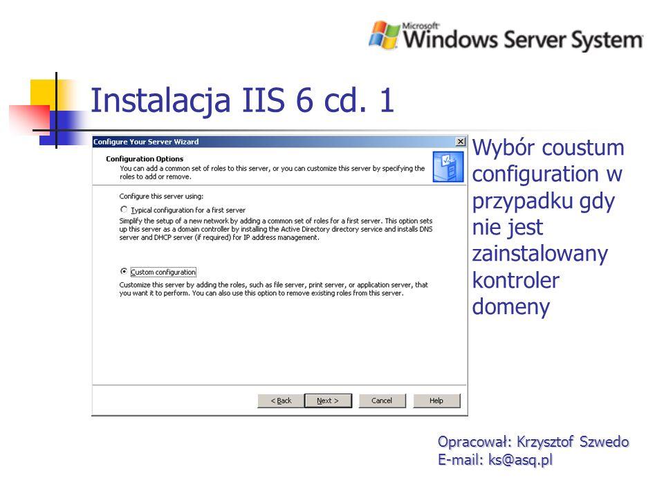 Instalacja IIS 6 cd. 2 Opracował: Krzysztof Szwedo E-mail: ks@asq.pl Instalacja usług IIS