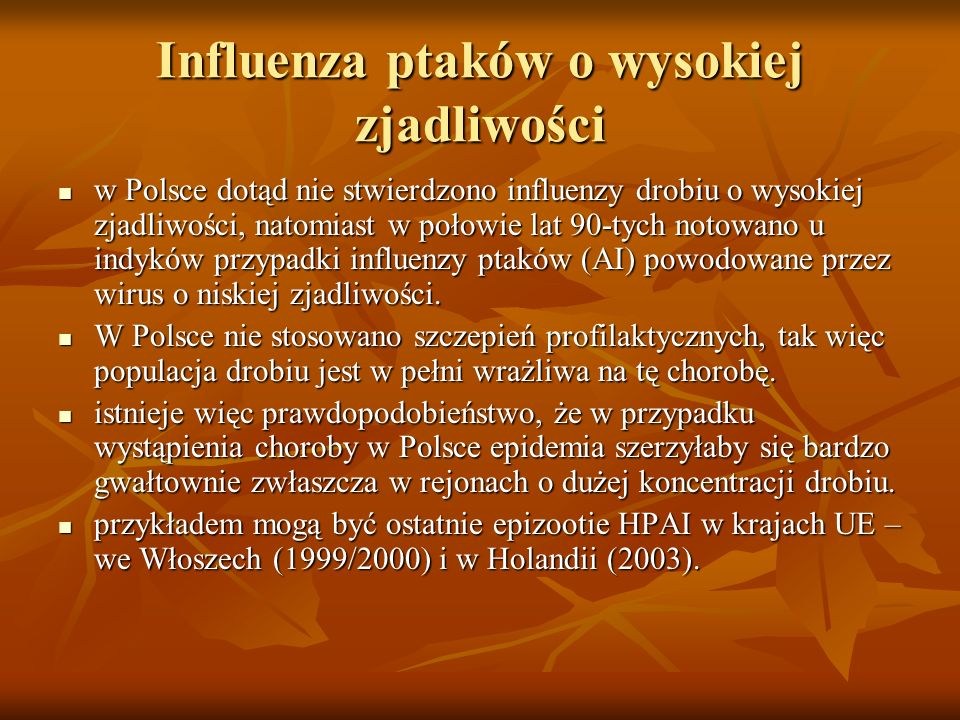 Influenza ptaków o wysokiej zjadliwości w Polsce dotąd nie stwierdzono influenzy drobiu o wysokiej zjadliwości, natomiast w połowie lat 90-tych notowa
