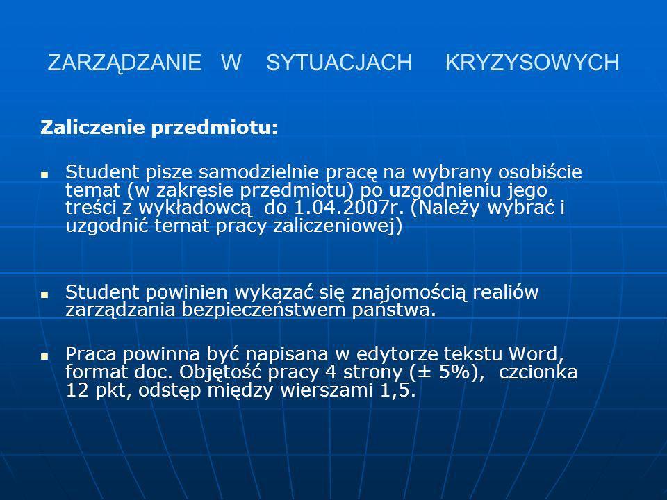 ZARZĄDZANIE W SYTUACJACH KRYZYSOWYCH Zaliczenie przedmiotu: Student pisze samodzielnie pracę na wybrany osobiście temat (w zakresie przedmiotu) po uzg