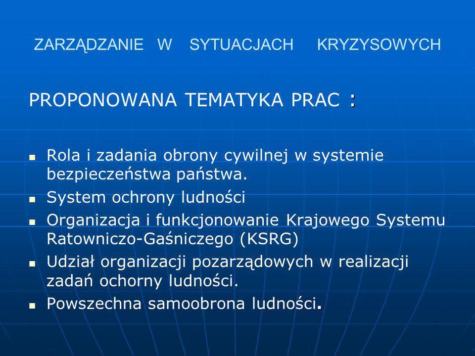 ZARZĄDZANIE W SYTUACJACH KRYZYSOWYCH : PROPONOWANA TEMATYKA PRAC : Rola i zadania obrony cywilnej w systemie bezpieczeństwa państwa. System ochrony lu