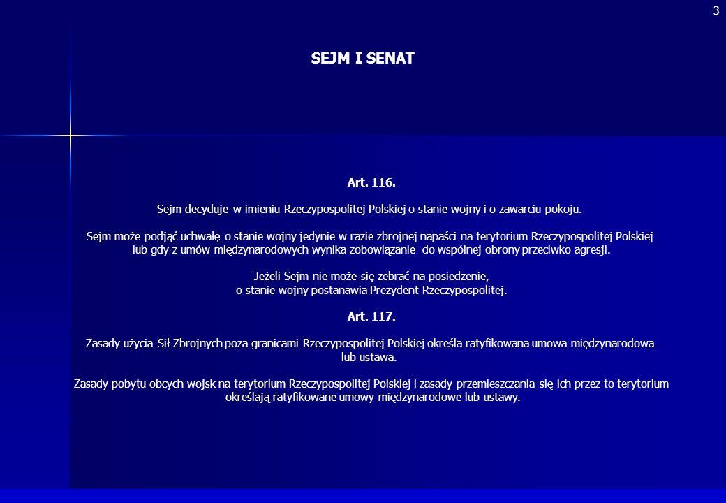 SEJM I SENAT Art. 116. Sejm decyduje w imieniu Rzeczypospolitej Polskiej o stanie wojny i o zawarciu pokoju. Sejm może podjąć uchwałę o stanie wojny j
