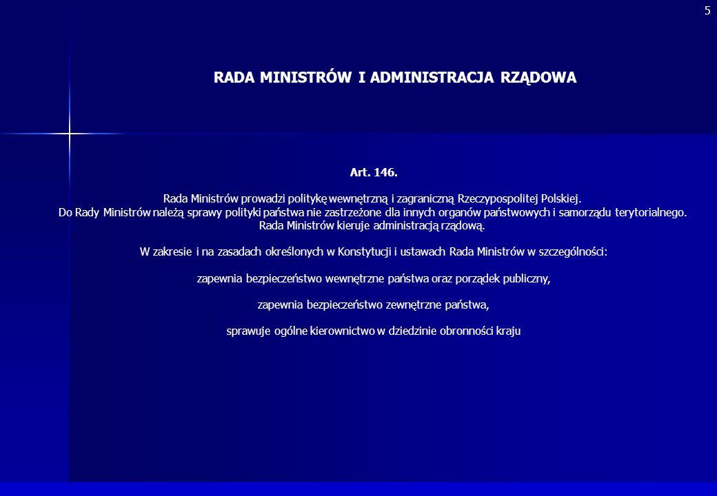 Art. 146. Rada Ministrów prowadzi politykę wewnętrzną i zagraniczną Rzeczypospolitej Polskiej. Do Rady Ministrów należą sprawy polityki państwa nie za