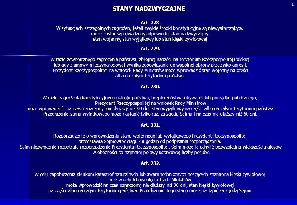 STANY NADZWYCZAJNE Art. 228. W sytuacjach szczególnych zagrożeń, jeżeli zwykłe środki konstytucyjne są niewystarczające, może zostać wprowadzony odpow