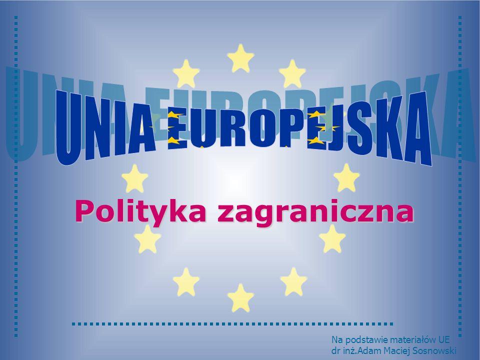 Polityka zagraniczna Na podstawie materiałów UE dr inż.Adam Maciej Sosnowski