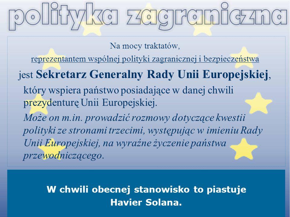 Na mocy traktatów, reprezentantem wspólnej polityki zagranicznej i bezpieczeństwa jest Sekretarz Generalny Rady Unii Europejskiej, który wspiera państ