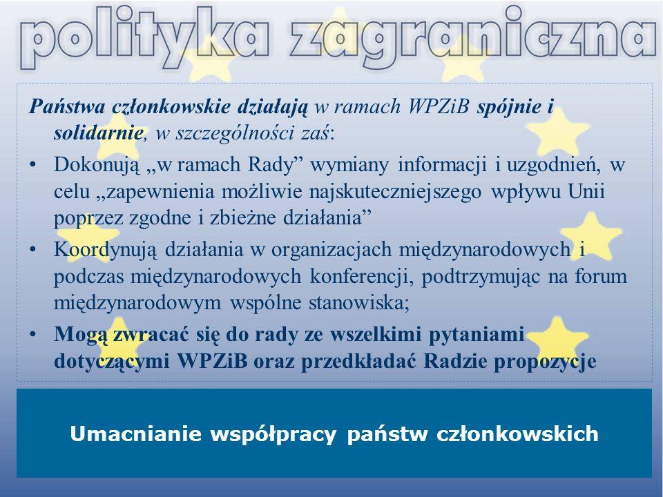 Państwa członkowskie działają w ramach WPZiB spójnie i solidarnie, w szczególności zaś: Dokonują w ramach Rady wymiany informacji i uzgodnień, w celu