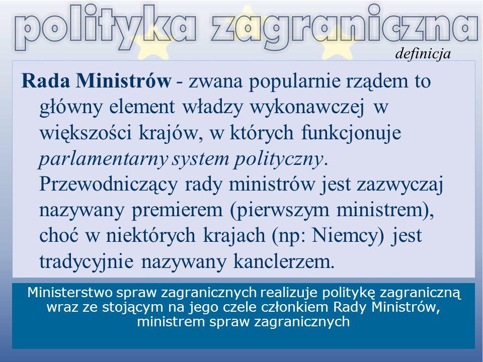 Rada Ministrów - zwana popularnie rządem to główny element władzy wykonawczej w większości krajów, w których funkcjonuje parlamentarny system politycz