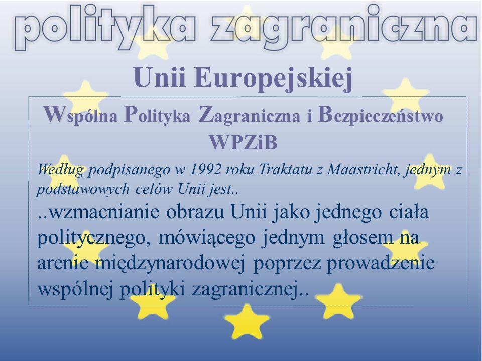 W Unii Europejskiej W spólna P olityka Z agraniczna i B ezpieczeństwo WPZiB Według podpisanego w 1992 roku Traktatu z Maastricht, jednym z podstawowyc