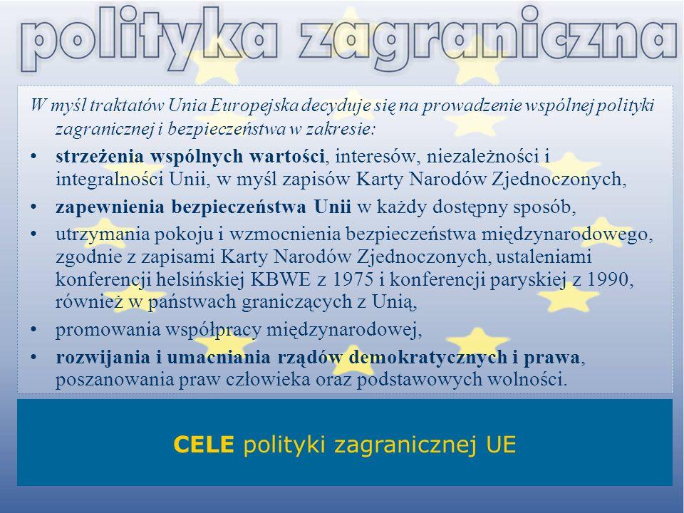 W myśl traktatów Unia Europejska decyduje się na prowadzenie wspólnej polityki zagranicznej i bezpieczeństwa w zakresie: strzeżenia wspólnych wartości