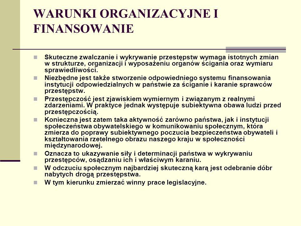 WARUNKI ORGANIZACYJNE I FINANSOWANIE Skuteczne zwalczanie i wykrywanie przestępstw wymaga istotnych zmian w strukturze, organizacji i wyposażeniu orga