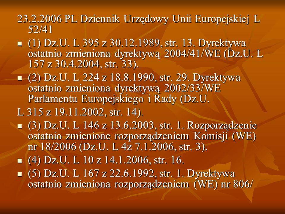 23.2.2006 PL Dziennik Urzędowy Unii Europejskiej L 52/41 (1) Dz.U. L 395 z 30.12.1989, str. 13. Dyrektywa ostatnio zmieniona dyrektywą 2004/41/WE (Dz.