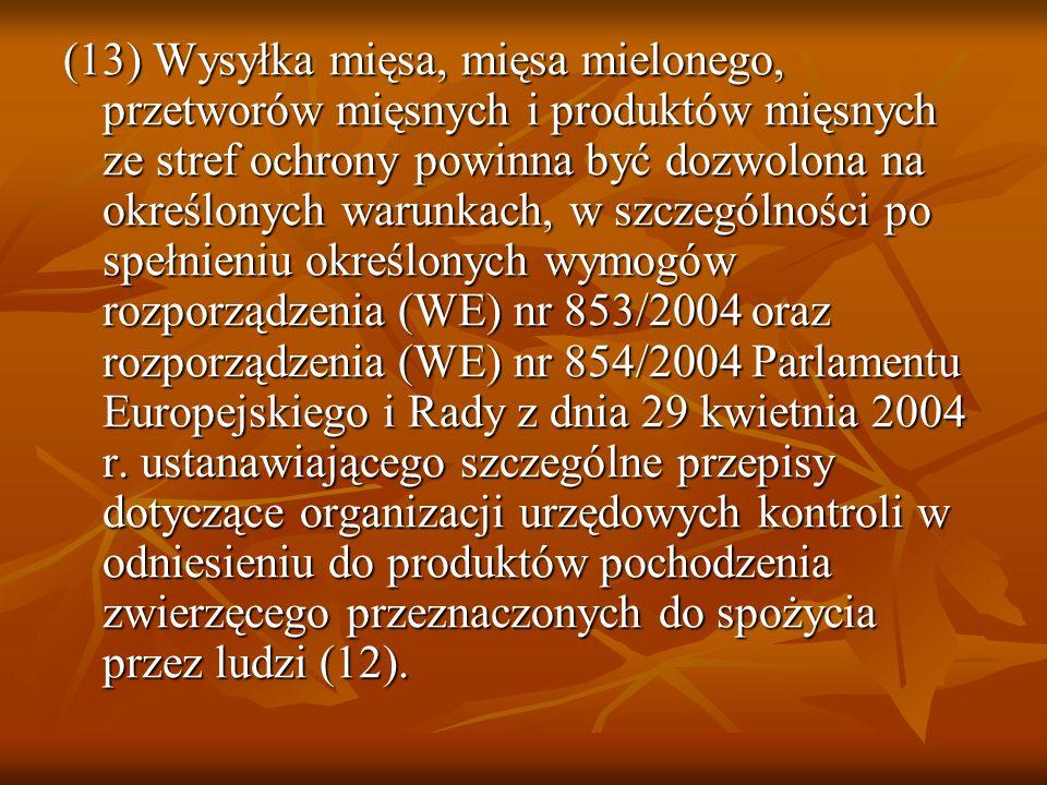 (13) Wysyłka mięsa, mięsa mielonego, przetworów mięsnych i produktów mięsnych ze stref ochrony powinna być dozwolona na określonych warunkach, w szczególności po spełnieniu określonych wymogów rozporządzenia (WE) nr 853/2004 oraz rozporządzenia (WE) nr 854/2004 Parlamentu Europejskiego i Rady z dnia 29 kwietnia 2004 r.