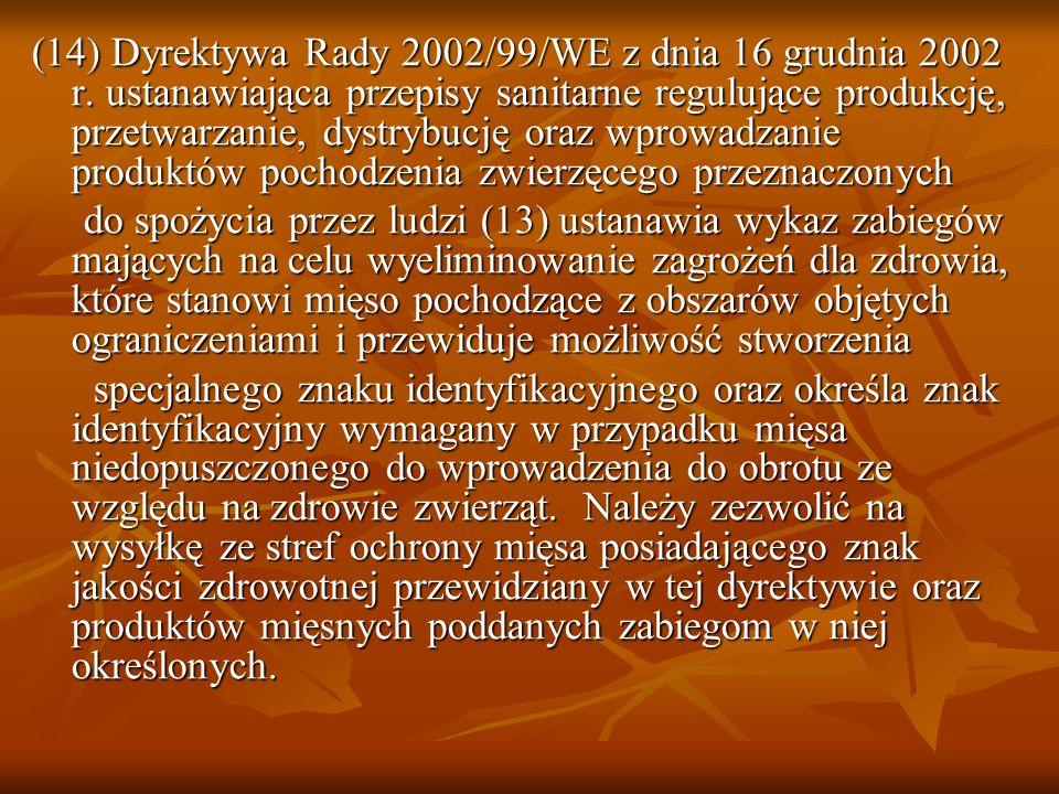 (14) Dyrektywa Rady 2002/99/WE z dnia 16 grudnia 2002 r.