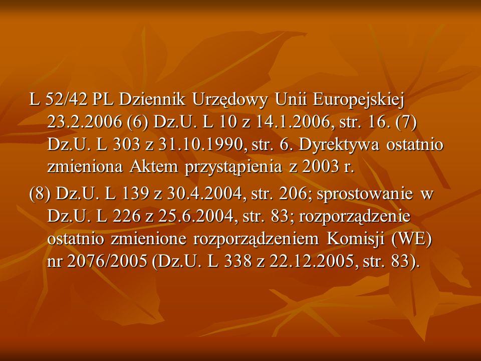 L 52/42 PL Dziennik Urzędowy Unii Europejskiej 23.2.2006 (6) Dz.U. L 10 z 14.1.2006, str. 16. (7) Dz.U. L 303 z 31.10.1990, str. 6. Dyrektywa ostatnio