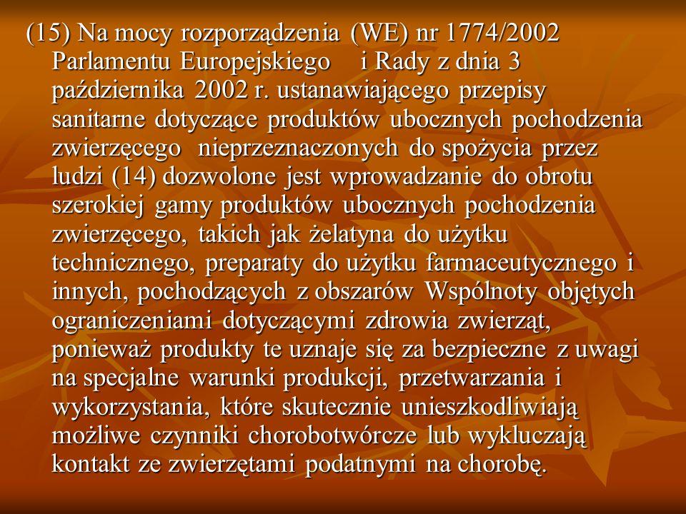 (15) Na mocy rozporządzenia (WE) nr 1774/2002 Parlamentu Europejskiego i Rady z dnia 3 października 2002 r. ustanawiającego przepisy sanitarne dotyczą