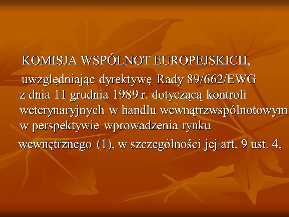 KOMISJA WSPÓLNOT EUROPEJSKICH, KOMISJA WSPÓLNOT EUROPEJSKICH, uwzględniając dyrektywę Rady 89/662/EWG z dnia 11 grudnia 1989 r. dotyczącą kontroli wet